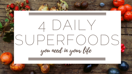 Superfoods: 4 You NEED in your life